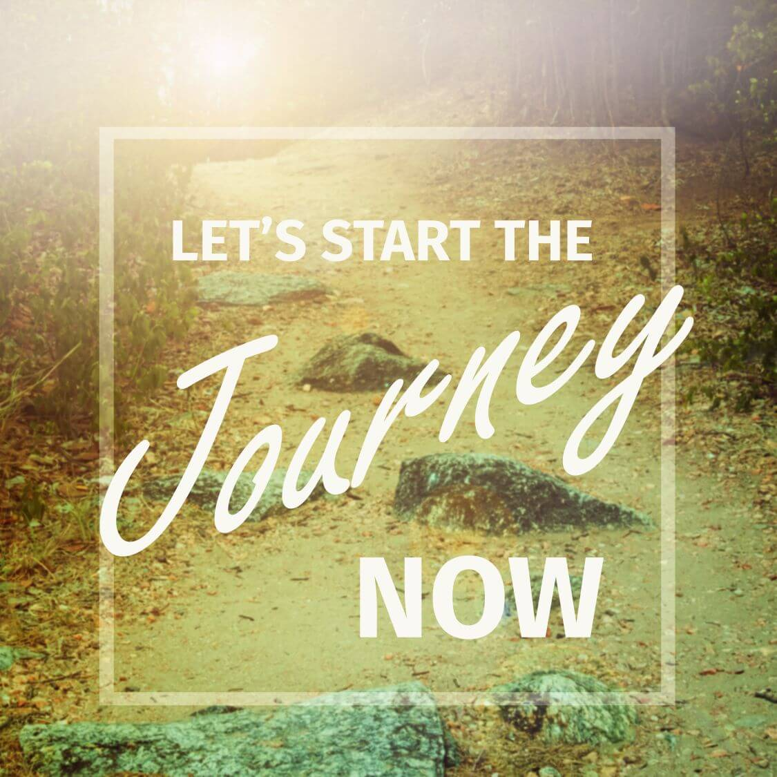 Let's start the journey now written on nature scenery